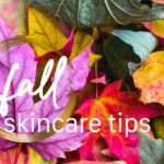 Fall Skincare Tips - Transition Your Skin from Summer to Fall